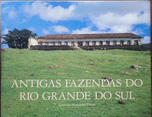 """Lourdes Noronha Pinto, livro """"Antigas Fazendas do Rio Grande do Sul"""", editora Fund. Moinho Santista, ano 1989. 213 páginas, livro em ótimo estado, capa dura com sobrecapa."""