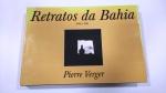 VERGER, PIERRE - RETRATOS DA BAHIA 1946 A 1952 ** SÃO PAULO 1980 ** ÓTIMO ESTADO