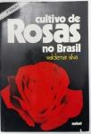CULTIVO DE ROSAS NO BRASIL - WALDEMAR SILVA- 73 PÁGS - NO ESTADO