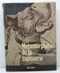"LIVRO - ""Metamorphose de La Tapisserie"". por Julien Coffinet - Ilustrado, pág. 223. Capa dura e sobre capa. Marcas do tempo."