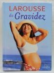 LIVRO - LAROUSSE DA GRAVIDEZ - Dra Maria da Penha Barbato e Dra Tânia Rodrigues - Ilustrado, capa dura com 299 páginas.