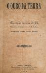 Antonio Secioso de Sá - O Ouro da Terra - Rio de Janeiro 1928 - 1a. Ed. - Brochura - Conservação: Muito bom exemplar, sinal de acidificação/amarelamento., marcas do tempo.