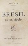 Pierre Denis - Le Brésil au xx Siècle - Paris 1909 - 1a. Ed. - Encadernado - Conservação: Muito bom exemplar, sinal de acidificação/amarelamento, lombada com alguma perda, marcas do tempo.
