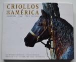 Criollos de América Las Mejores Cabanas De Caballos Criollos - Argentina, Brasil, Chile e Uruguay, Ponce de Leon & Zorilla, 2005, ISBN: 9974396875, 240pp.