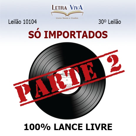 30º Leilão Letra Viva - 100% VINIL - PARTE 2 - SÓ IMPORTADOS - TUDO A LANCE LIVRE