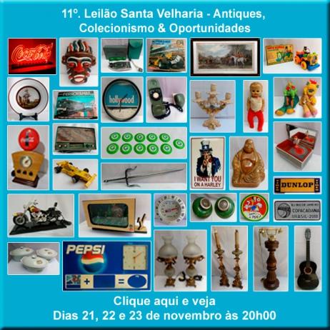 11º LEILÃO SANTA VELHARIA ANTIQUES, COLECIONISMO & OPORTUNIDADES - 21, 22 e 23 de Novembro - 20hs