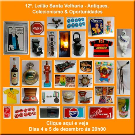 12º LEILÃO SANTA VELHARIA ANTIQUES, COLECIONISMO & OPORTUNIDADES - 04 e 05 de dezembro às 20h00