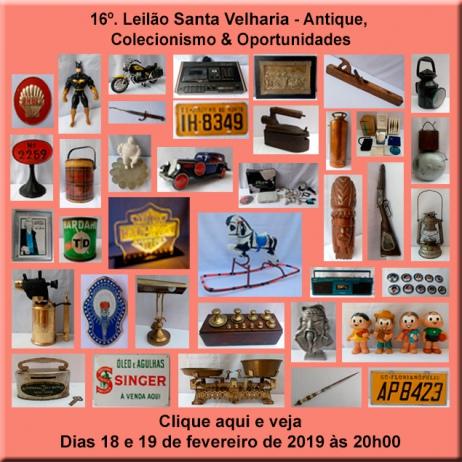 16º LEILÃO SANTA VELHARIA ANTIQUES, COLECIONISMO & OPORTUNIDADES - 18 e 19 de fevereiro - 20h00