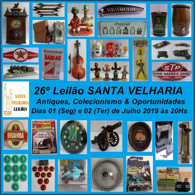 26º LEILÃO SANTA VELHARIA ANTIQUES, COLECIONISMO & OPORTUNIDADES  01 e 02 de Julho - 20hs