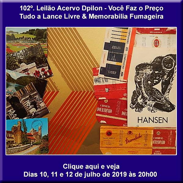102º LEILÃO Acervo DPilon - VOCÊ FAZ O PREÇO - TUDO A LANCE LIVRE - 10, 11 e 12 de Julho de 2019.