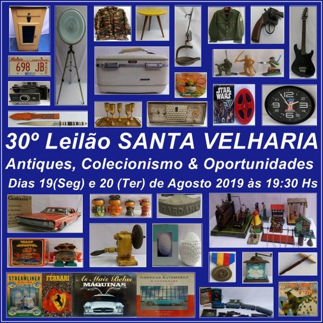 30º LEILÃO SANTA VELHARIA ANTIQUES, COLECIONISMO & OPORTUNIDADES  19 e 20 de Agosto - 19:30hs