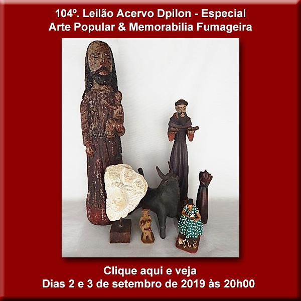 LEILÃO ESPECIAL - ARTE POULAR  e Memorabilia Fumageira - 2 e 3 de Setembro de 2019.