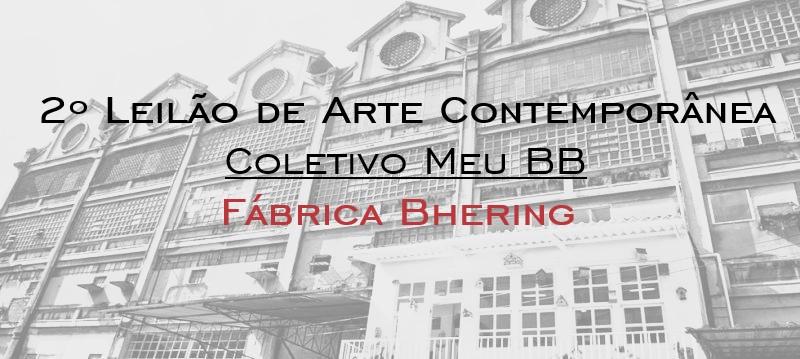 2º Leilão de Arte Contemporânea - Meu BB Fábrica Bhering