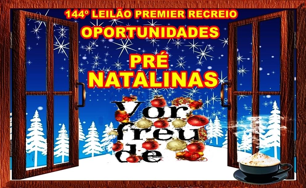 144º-LEILÃO PREMIER RECREIO-OPORTUNIDADES PRÉ NATALINAS-VORFREUDE