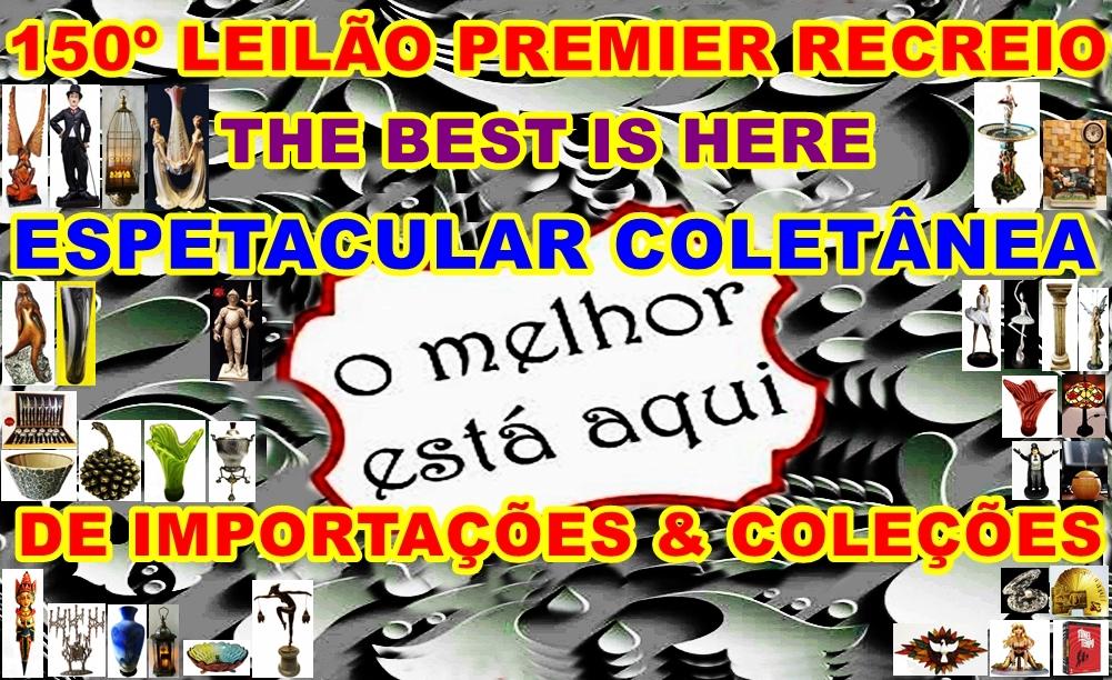 150º-LEILÃO PREMIER RECREIO-THE BEST IS HERE-A MELHOR COLETÂNEA DE IMPORTAÇÕES & COLEÇÕES.