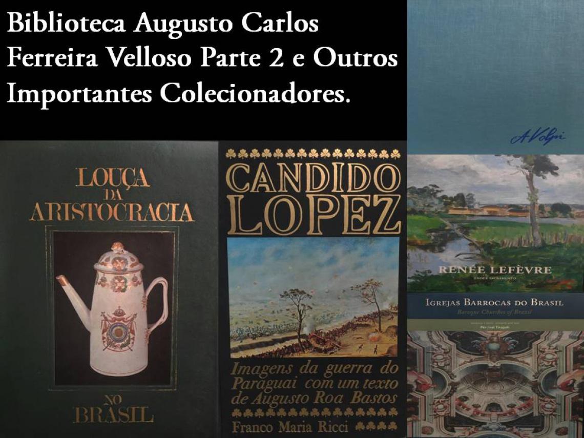 Biblioteca Augusto Carlos Ferreira Velloso Parte 2 e outros Importantes Colecionadores.