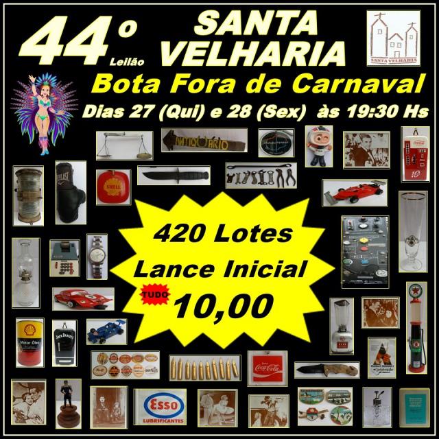 44º LEILÃO SANTA VELHARIA ANTIQUES, COLECIONISMO & OPORTUNIDADES  27 e 28 de Fevereiro/2020 às 19:30