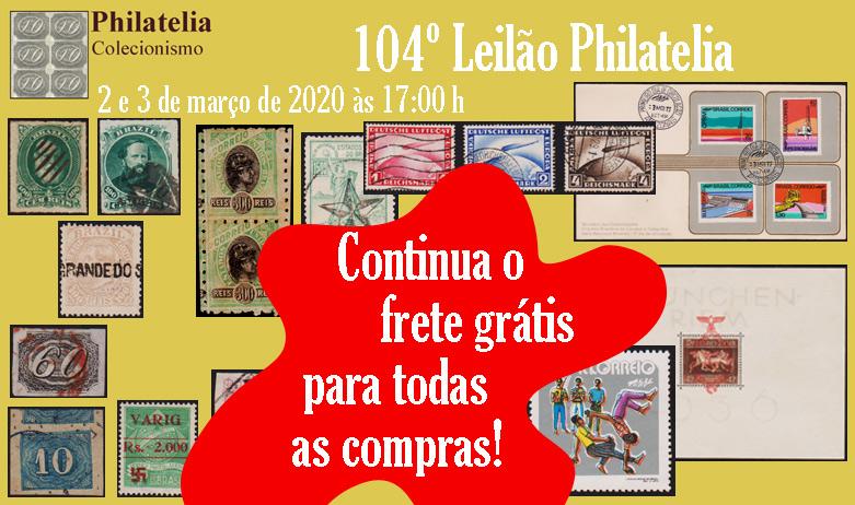 104º Leilão de Filatelia e Numismática - FRETE GRÁTIS PARA TODOS!