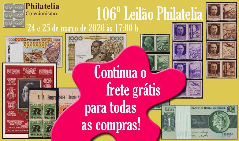 106º Leilão de Filatelia e Numismática - FRETE GRÁTIS PARA TODOS!