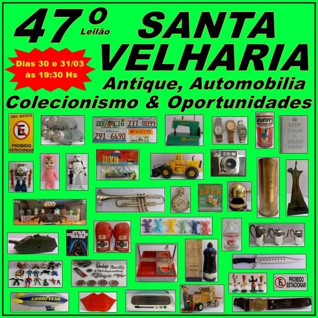 47º LEILÃO SANTA VELHARIA AUTOMOBILIA, ANTIQUES & COLECIONISMO 30 e 31 de Março às 19:30hs