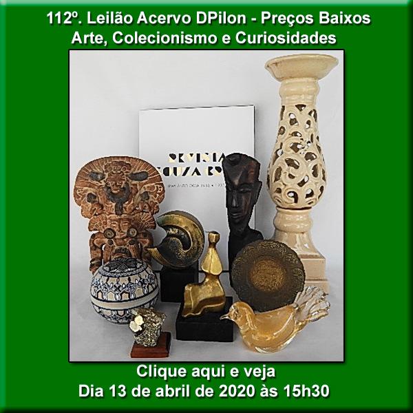 112º Leilão Acervo DPilon - Artes /Colecionismo /Curiosidades - PREÇOS BAIXOS - 13/04/2020