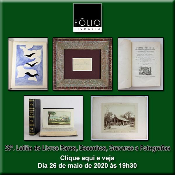 25º Leilão de Livros Raros, Desenhos, Gravuras e Fotografias - FÓLIO LIVRARIA - 26/05/2020 às 19h30