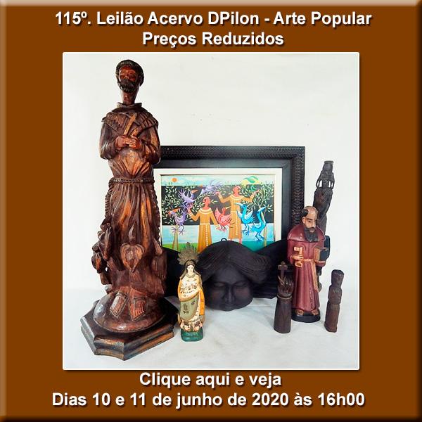 115º Leilão Acervo DPilon - Em Destaque - ARTE POPULAR - PREÇOS REDUZIDOS - 10 e 11/06/2020 - 16h.