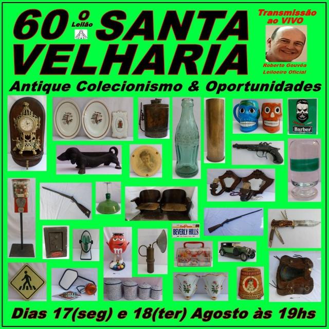 60º LEILÃO SANTA VELHARIA ANTIQUES, COLECIONISMO & OPORTUNIDADES   17 e 18 de Agosto 2020 - 19:00hs