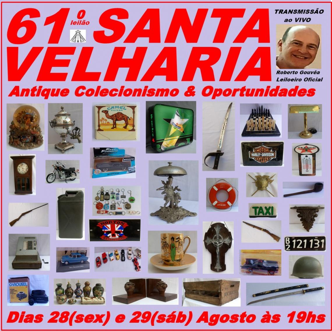 61º LEILÃO SANTA VELHARIA ANTIQUES, COLECIONISMO & OPORTUNIDADES   28 e 29 de Agosto 2020 - 19:00hs