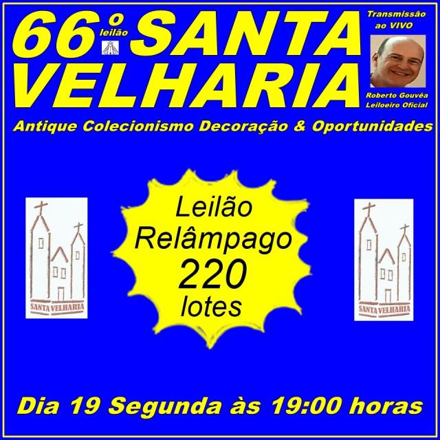 66º LEILÃO SANTA VELHARIA ANTIQUE, COLECIONISMO & OPORTUNIDADES 19 de Outubro 2020 - 19:00hs