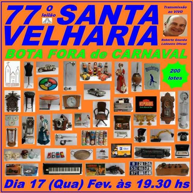 77º LEILÃO BOTA FORA CARNAVAL SANTA VELHARIA Colecionismo & Oportunidades! 17 Fevereiro - 19:30hs