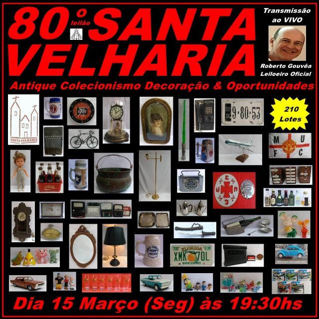 80º LEILÃO SANTA VELHARIA Antique, Colecionismo & Oportunidades!!! 15 Março 2021 - 19:30hs