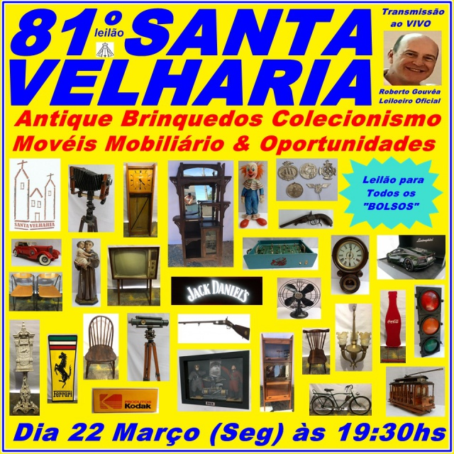 81º LEILÃO SANTA VELHARIA Antique, Colecionismo & Oportunidades!!! 22 Março 2021 - 19:30hs