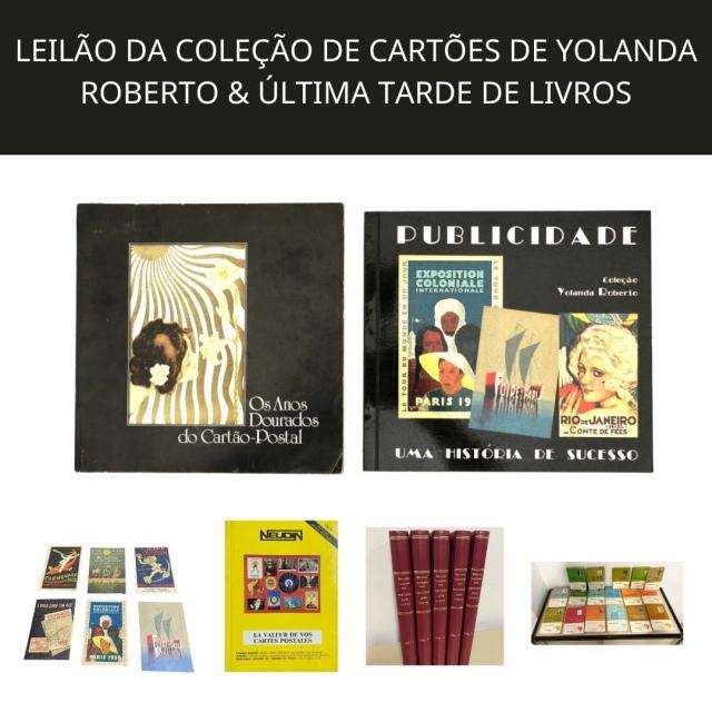 LEILÃO DA COLEÇÃO DE CARTÕES DE YOLANDA ROBERTO & ÚLTIMA TARDE DE LIVROS