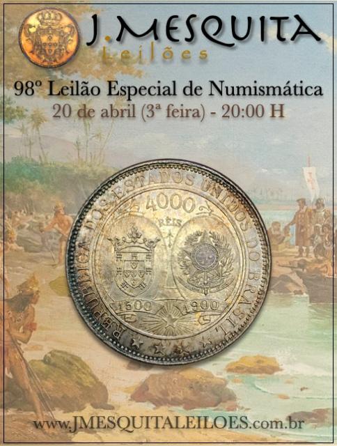 98º LEILÃO ESPECIAL J.MESQUITA  - MOEDAS DE OURO E PRATA DO BRASIL