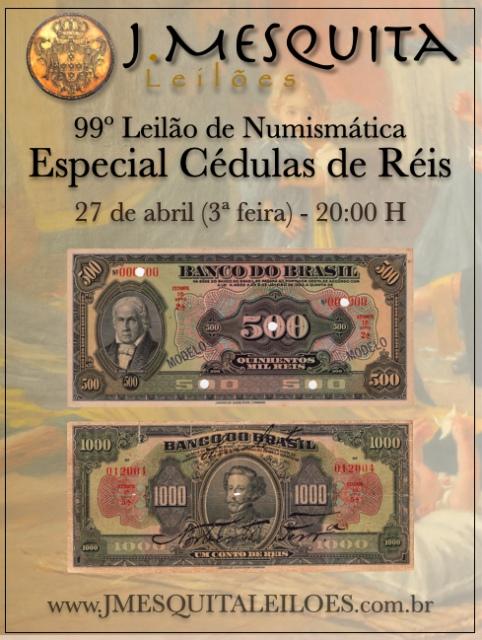 99º LEILÃO J.MESQUITA - CÉDULAS RÉIS DO BRASIL