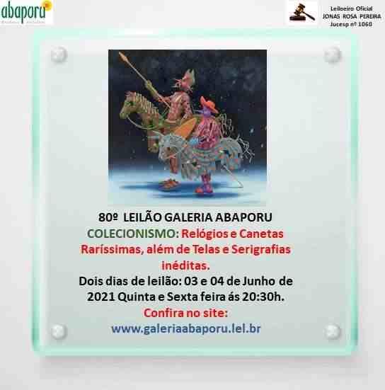 80º LEILÃO GALERIA ABAPORU DE CANETAS RARAS, RELÓGIOS, MINIATURAS, TELAS E SERIGRAFIAS