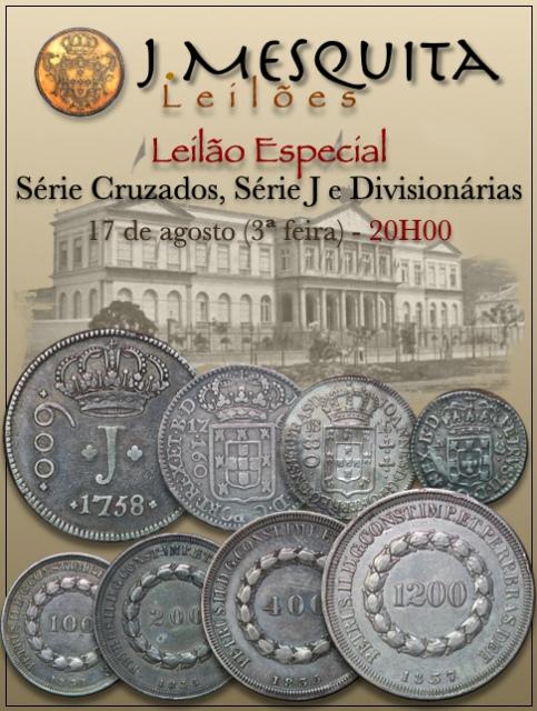 103º LEILÃO ESPECIAL J. MESQUITA - SÉRIE CRUZADOS, SÉRIE JOTA e DIVISIONÁRIAS (80,160, 320, 640 Réis