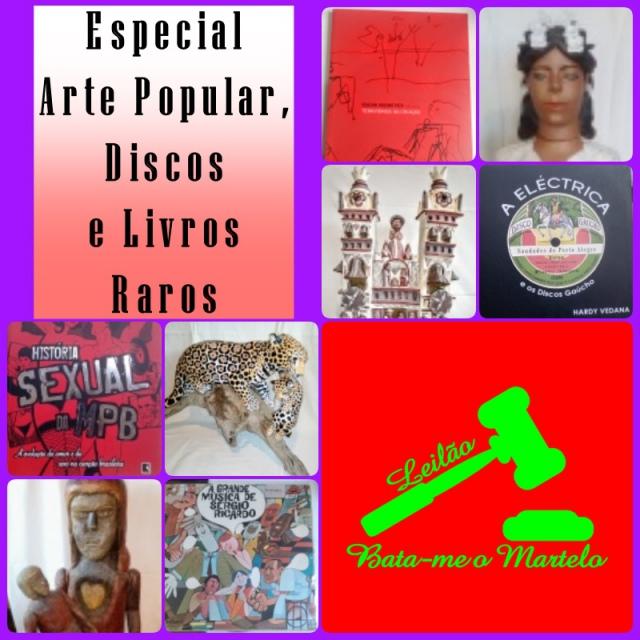 Leilão Bata-me o Martelo - Especial Arte Popular, Discos e Livros Raros.