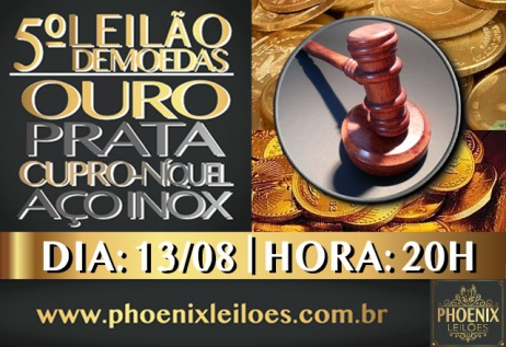5º LEILÃO DE MOEDAS - OURO, PRATA, CUPRO NÍQUEL E AÇO INOX