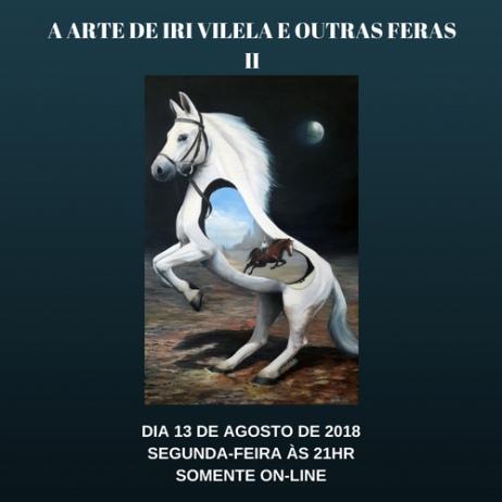 A ARTE DE IRI VILELA E OUTRAS FERAS II