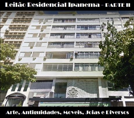 LEILÃO RESIDENCIAL IPANEMA - PARTE II -  ARTE, MOVEIS, ANTIGUIDADES, JOIAS & COLECIONÁVEIS
